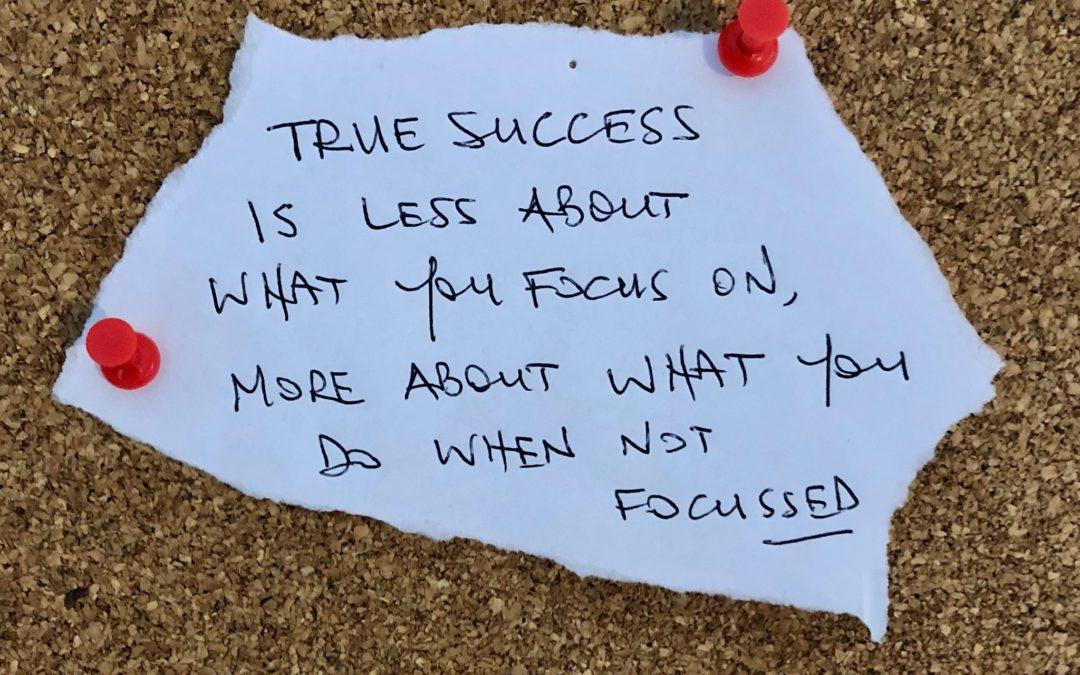 True success in life… Doesn't require focus!
